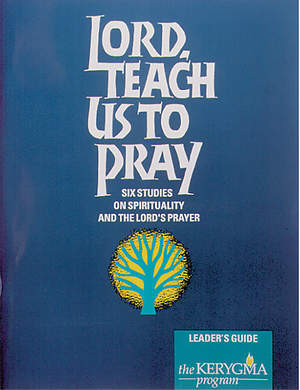 Kerygma - Lord, Teach Us to Pray Leader`s Guide
