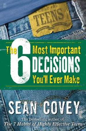 The 6 Most Important Decisions You'll Ever Make for Teens