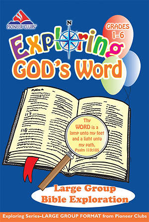 Pioneer Clubs Exploring God`s Word Large Group Bible Exploration (Grades 1-6)