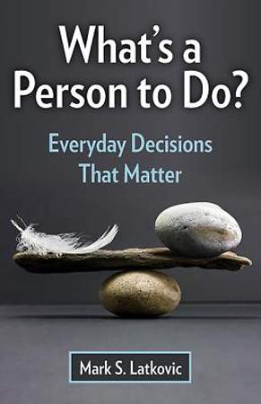 What's a Person to Do? Everyday Decisions That Matter [ePub Ebook]
