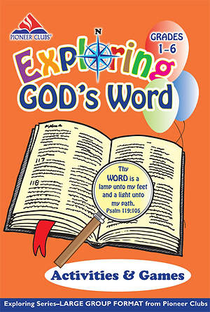Pioneer Clubs Exploring God`s Word Activities & Games (Grades 1-6)