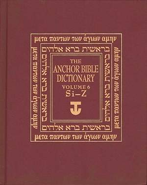 The Anchor Yale Bible Dictionary Volume 6 - Si-Z