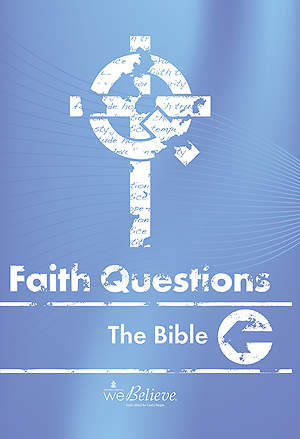 We Believe Faith Questions - The Bible