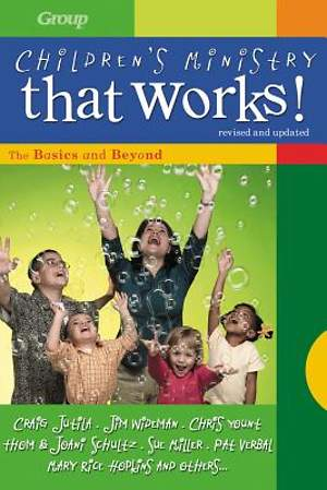 Children`s Ministry That Works, revised and updated