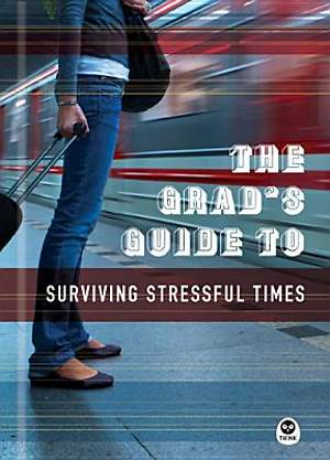The Grad`s Guide to Surviving Stressful Times