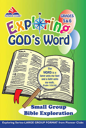Pioneer Clubs Exploring God`s Word Small Group Bible Exploration (Grades 5-6)