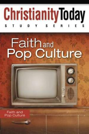 Christianity Today Study Series - Faith and Pop Culture