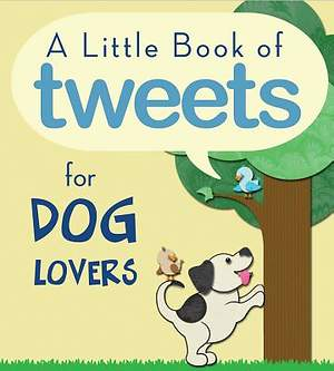 Little Book of Tweets for Dog Lovers