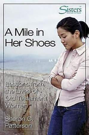 Sisters Bible Study for Women - A Mile in Her Shoes - Participant`s Workbook