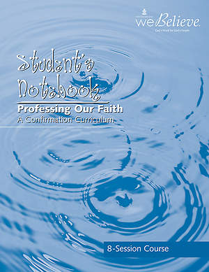 We Believe Professing Our Faith Student`s Notebook (8 sessions)
