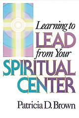 Learning to Lead from Your Spiritual Center