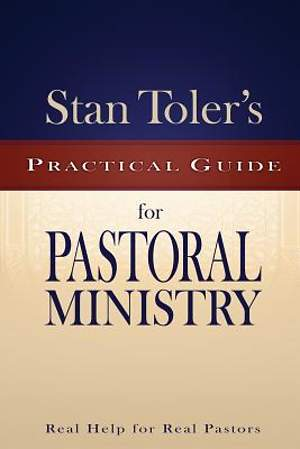 Stan Toler's Practical Guide for Pastoral Ministry