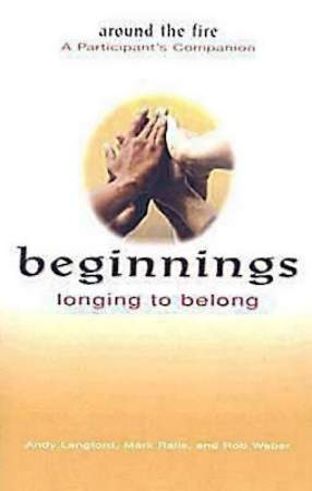 Beginnings: Longing to Belong - Around the Fire A Participant`s Companion