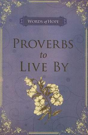 PROVERBS TO LIVE BY-LILAC
