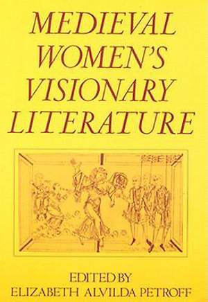 Medieval Women`s Visionary Literature