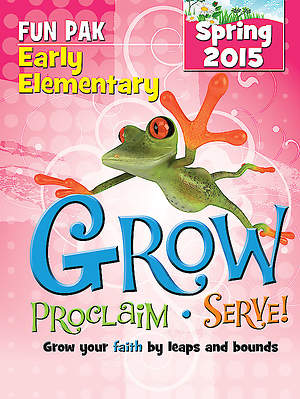 Grow, Proclaim, Serve! Early Elementary Fun Pak Spring 2015