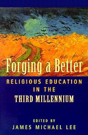 Forging a Better Religious Education in the Third Millennium