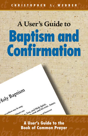 A User`s Guide to Baptism and Confirmation