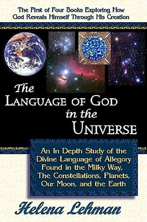 The Language of God in the Universe, An In Depth Study of the Divine Language of Allegory Found in the Milky Way, the Constellations, Planets, our Moo [Adobe Ebook]