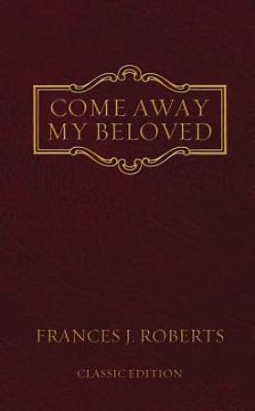 Come Away My Beloved (Classic Edition)