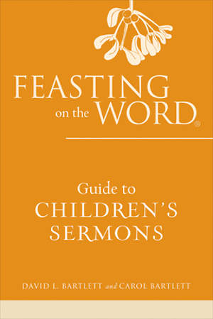 Feasting on the Word Guide to Children`s Sermons