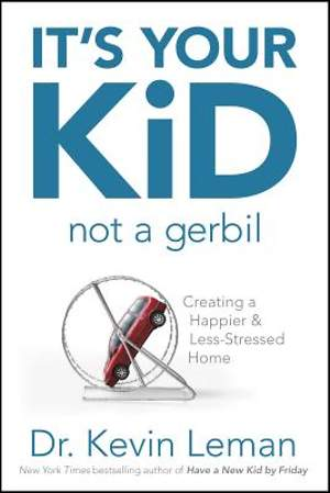 It`s Your Kid, Not a Gerbil