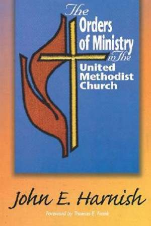 The Orders Of Ministry in the United Methodist Church