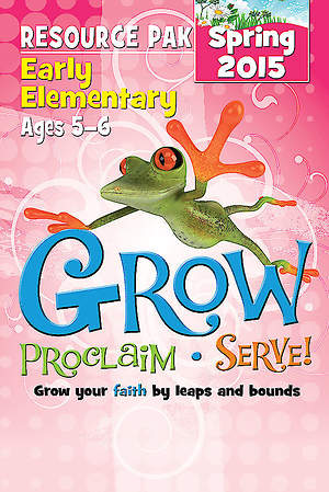 Grow, Proclaim, Serve! Early Elementary Resource Pak Spring 2015