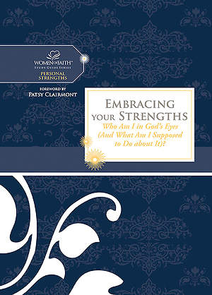 Embracing Your Strengths- Women of Faith Study Guide Series