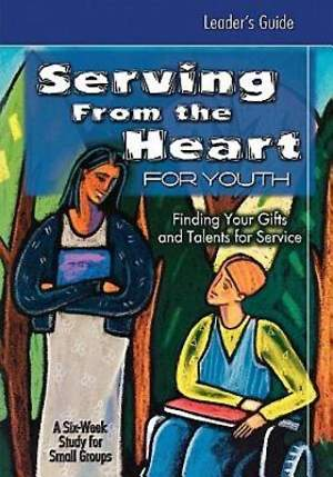 Serving From the Heart for Youth Leader`s Guide
