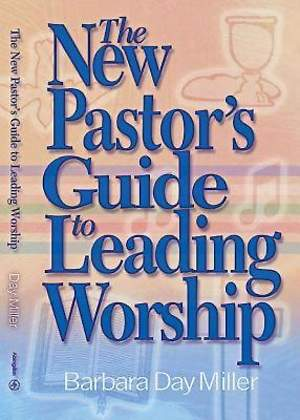 The New Pastor`s Guide to Leading Worship