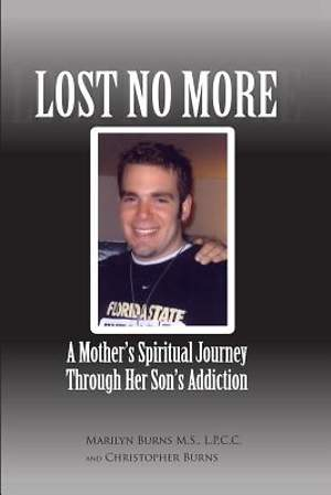 Lost No More...a Mother`s Spiritual Journey Through Her Son`s Addiction