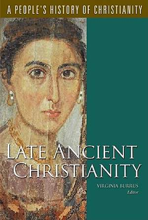 Late Ancient Christianity Volume 2