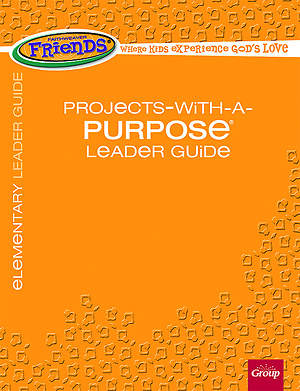 FaithWeaver Friends Elementary Projects-With-A-Purpose Leader Guide Spring 2015