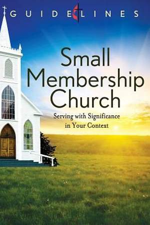 Guidelines for Leading Your Congregation 2013-2016 - Small Membership Church