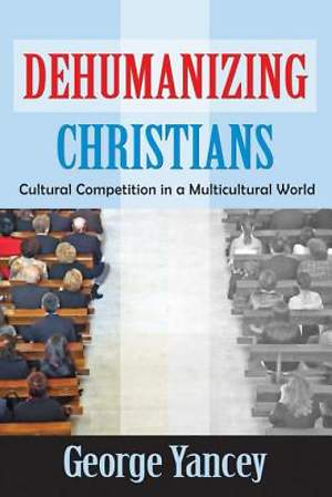 Dehumanizing Christians [Adobe Ebook]