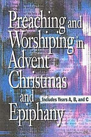 Preaching and Worshiping in Advent, Christmas, and Epiphany - eBook [ePub]