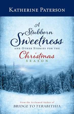 A Stubborn Sweetness and Other Stories for the Christmas Season [ePub Ebook]