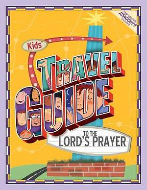 Kids` Travel Guide to the Lord`s Prayer