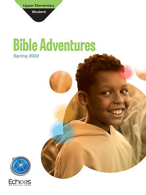 Echoes Upper Elementary Bible Adventures: Spring 2015