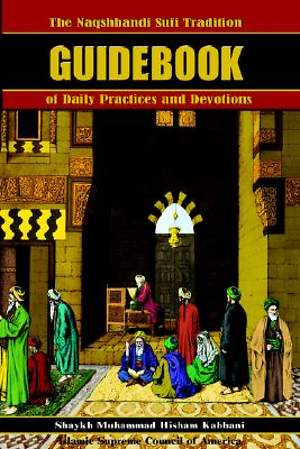 The Naqshbandi Sufi Tradition Guidebook of Daily Practices and Devotions [Adobe Ebook]