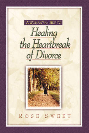 A Woman`s Guide to Healing the Heartbreak of Divorce