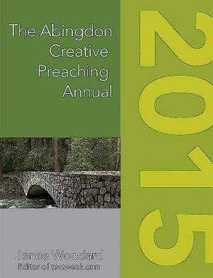 The Abingdon Creative Preaching Annual 2015
