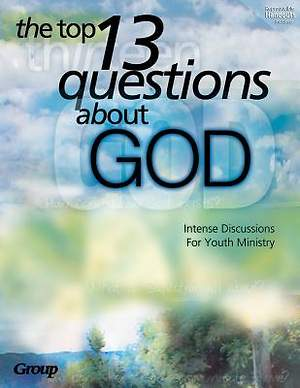 The Top 13 Questions about God
