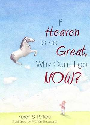 If Heaven is so Great, Why Can't I Go -- Now? [Adobe Ebook]