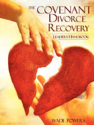The Covenant Divorce Recovery Leader`s Handbook