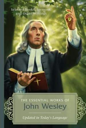 Essential Works of John Wesley