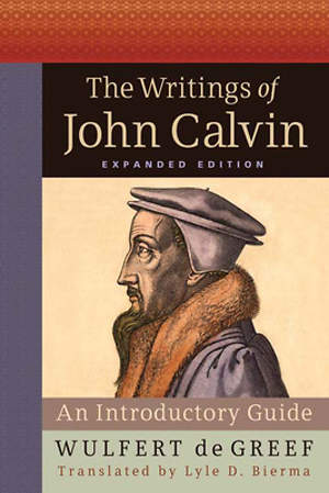 The Writings of John Calvin, Expanded Edition