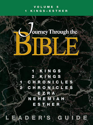 Journey Through the Bible Volume 5: 1 Kings - Esther Leader`s Guide