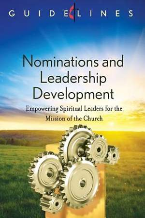 Guidelines for Leading Your Congregation 2013-2016 - Nominations and Leadership Development